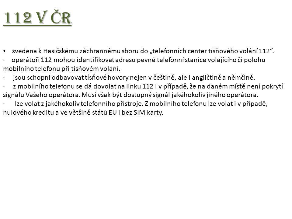 """112 v Č R svedena k Hasičskému záchrannému sboru do """"telefonních center tísňového volání 112 ."""