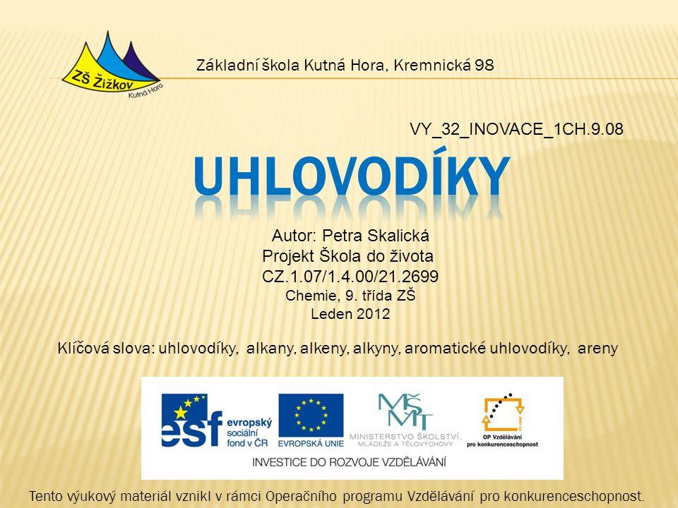 VY_32_INOVACE_1CH.9.08 Autor: Petra Skalická Projekt Škola do života CZ.1.07/1.4.00/21.2699 Chemie, 9.