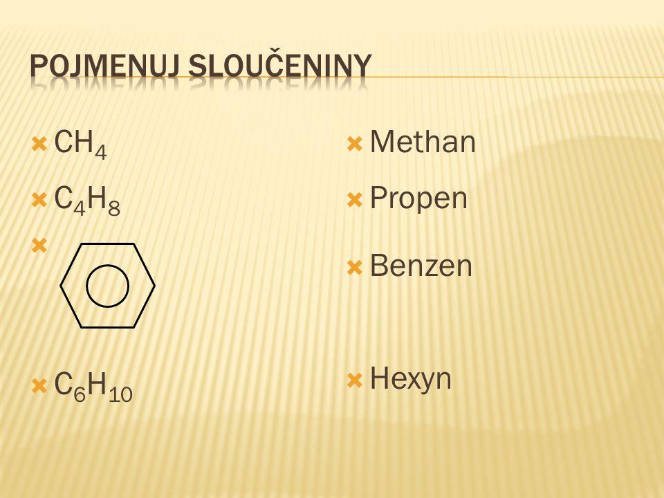  CH 4  C 4 H 8   C 6 H 10  Methan  Propen  Benzen  Hexyn