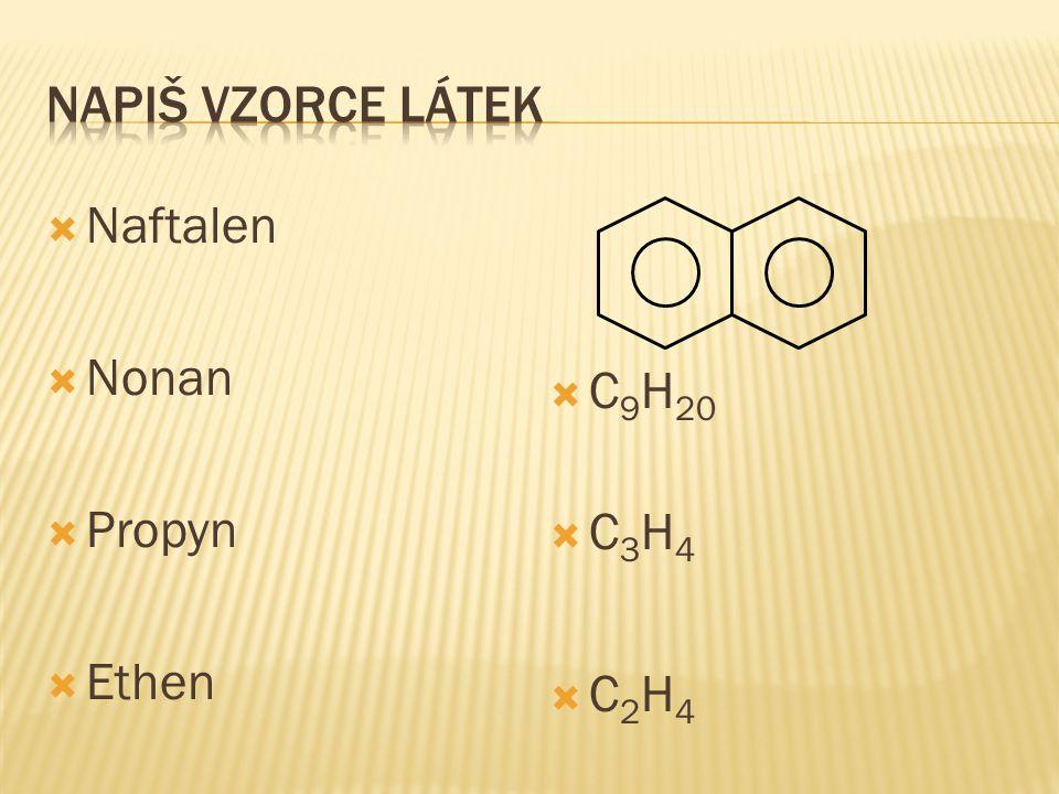  Naftalen  Nonan  Propyn  Ethen  C 9 H 20 C3H4C3H4 C2H4C2H4