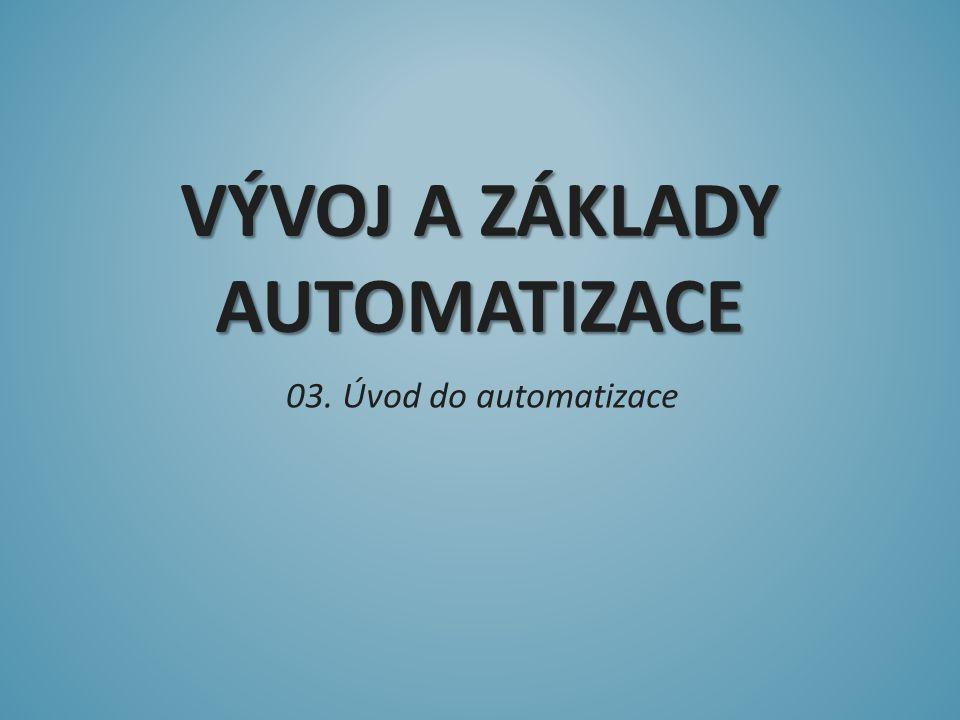 03. Úvod do automatizace VÝVOJ A ZÁKLADY AUTOMATIZACE