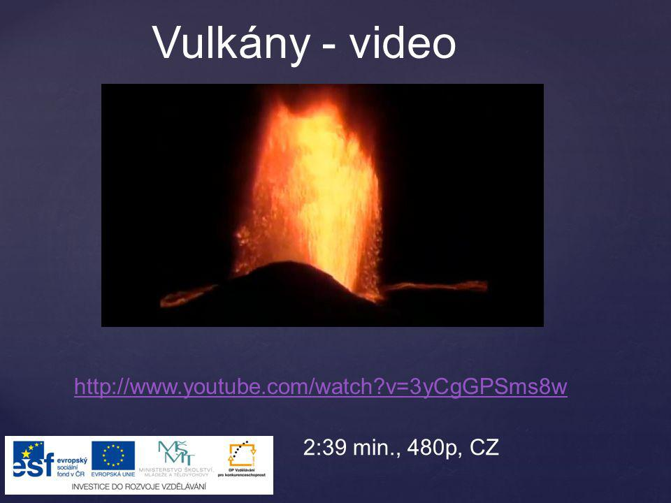 http://www.youtube.com/watch?v=3yCgGPSms8w Vulkány - video 2:39 min., 480p, CZ