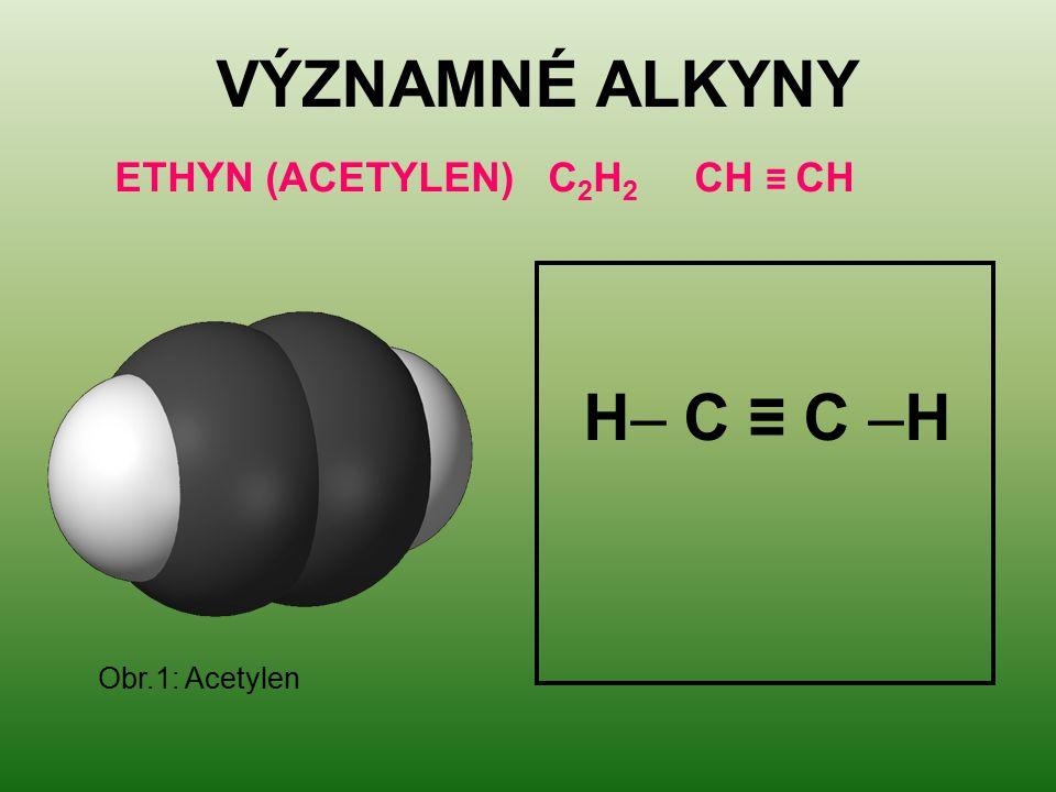 VÝZNAMNÉ ALKYNY ETHYN (ACETYLEN) C 2 H 2 CH ≡ CH H– C ≡ C –H Obr.1: Acetylen