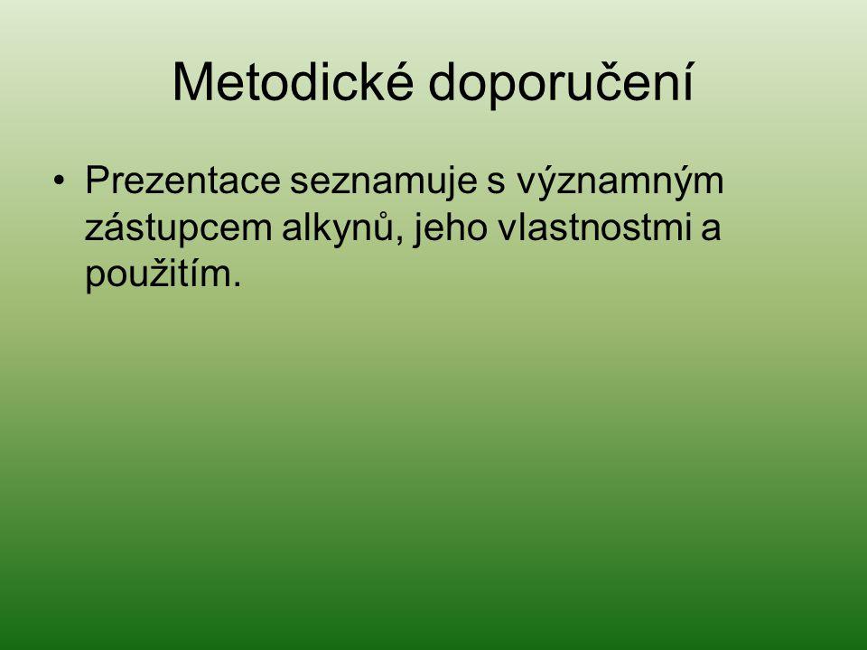 Metodické doporučení Prezentace seznamuje s významným zástupcem alkynů, jeho vlastnostmi a použitím.