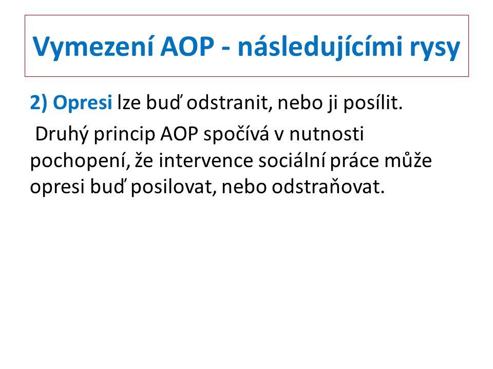 Vymezení AOP - následujícími rysy 2) Opresi lze buď odstranit, nebo ji posílit. Druhý princip AOP spočívá v nutnosti pochopení, že intervence sociální