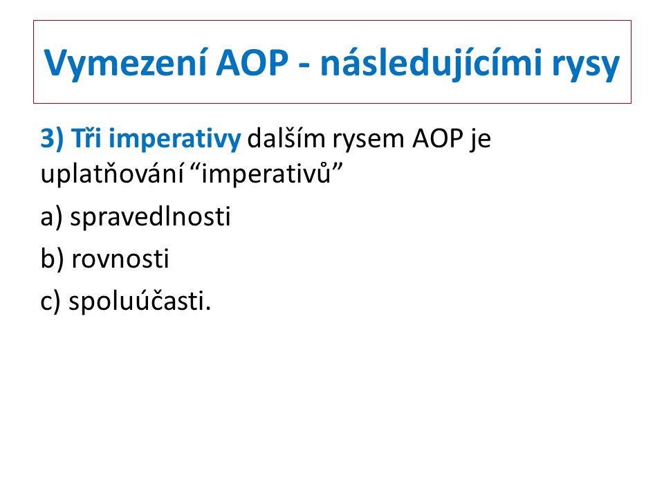 """Vymezení AOP - následujícími rysy 3) Tři imperativy dalším rysem AOP je uplatňování """"imperativů"""" a) spravedlnosti b) rovnosti c) spoluúčasti."""