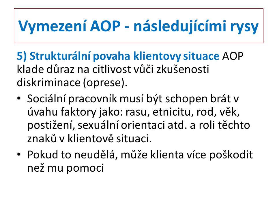 Vymezení AOP - následujícími rysy 5) Strukturální povaha klientovy situace AOP klade důraz na citlivost vůči zkušenosti diskriminace (oprese). Sociáln