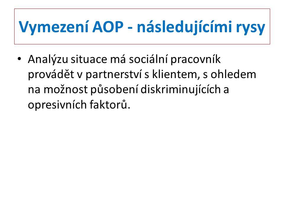 Vymezení AOP - následujícími rysy Analýzu situace má sociální pracovník provádět v partnerství s klientem, s ohledem na možnost působení diskriminujíc