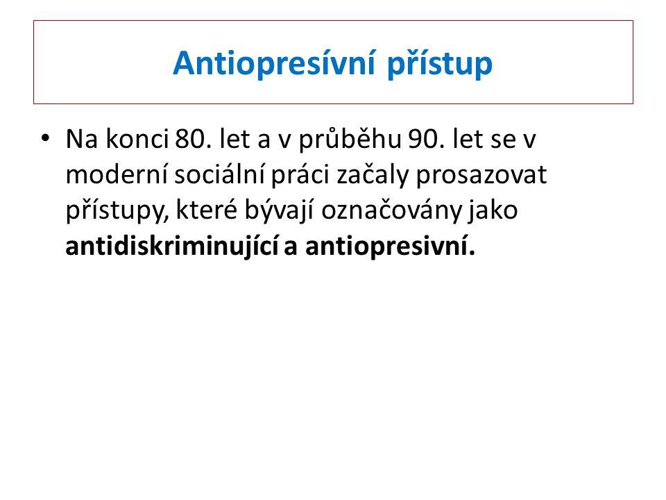 Antiopresívní přístup Na konci 80. let a v průběhu 90. let se v moderní sociální práci začaly prosazovat přístupy, které bývají označovány jako antidi
