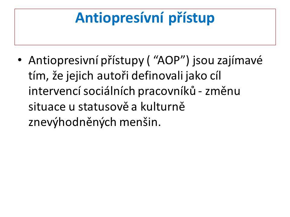"""Antiopresívní přístup Antiopresivní přístupy ( """"AOP"""") jsou zajímavé tím, že jejich autoři definovali jako cíl intervencí sociálních pracovníků - změnu"""