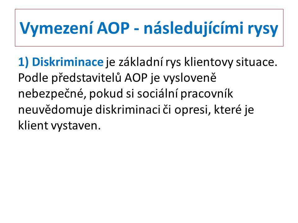 Vymezení AOP - následujícími rysy 1) Diskriminace je základní rys klientovy situace. Podle představitelů AOP je vysloveně nebezpečné, pokud si sociáln