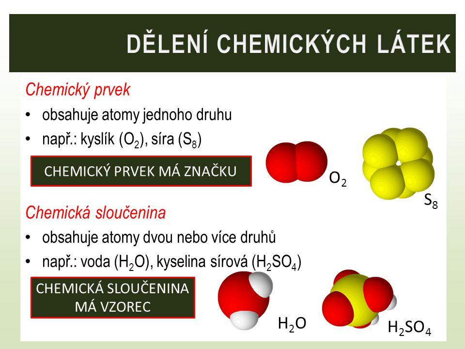 Chemický prvek obsahuje atomy jednoho druhu např.: kyslík (O 2 ), síra (S 8 ) Chemická sloučenina obsahuje atomy dvou nebo více druhů např.: voda (H 2