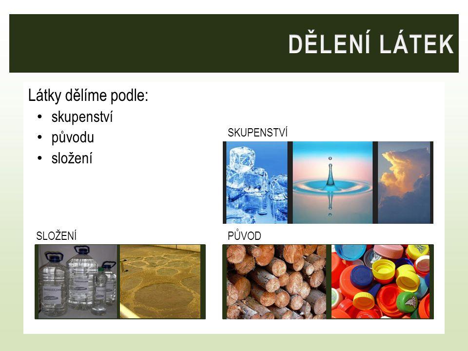 Podle skupenství dělíme látky na: plynné () kapalné () pevné ()