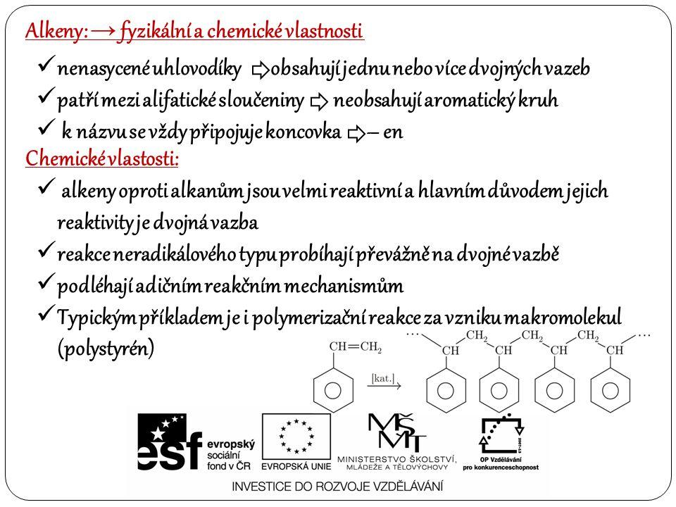 Alkeny: → fyzikální a chemické vlastnosti Chemické vlastosti: alkeny oproti alkanům jsou velmi reaktivní a hlavním důvodem jejich reaktivity je dvojná