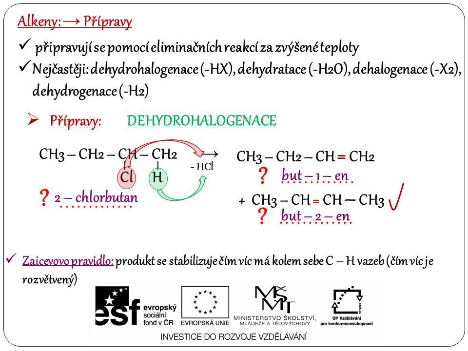 Alkeny: → Přípravy  Přípravy:DEHYDRATACE CH3 – CH2 - CH2 – OH → CH3 – CH = CH2 H2SO4 - H2O .