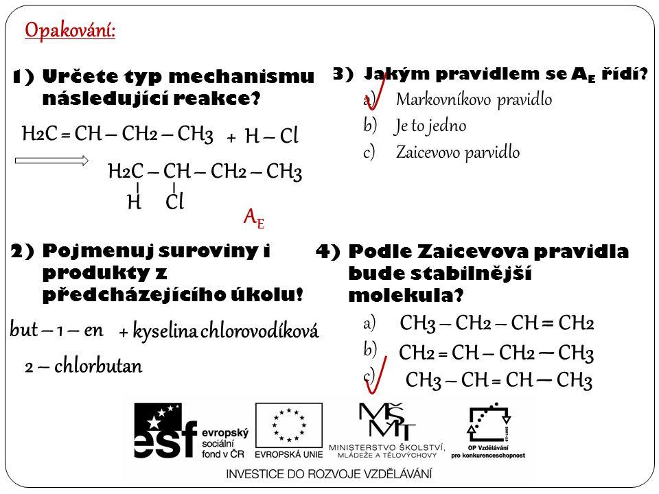 CH3 – CH2 – CH = CH2 CH2 = CH – CH2 – CH3 CH3 – CH = CH – CH3 Opakování: 1)Určete typ mechanismu následující reakce? 2)Pojmenuj suroviny i produkty z