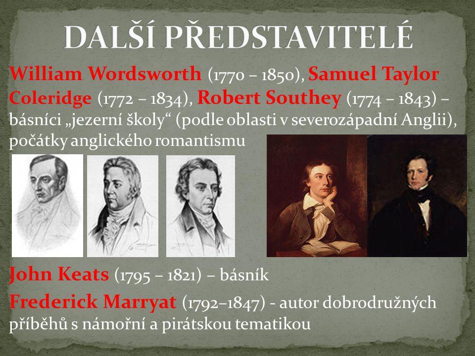 """William Wordsworth (1770 – 1850), Samuel Taylor Coleridge (1772 – 1834), Robert Southey (1774 – 1843) – básníci """"jezerní školy (podle oblasti v severozápadní Anglii), počátky anglického romantismu John Keats (1795 – 1821) – básník Frederick Marryat (1792–1847) - autor dobrodružných příběhů s námořní a pirátskou tematikou"""