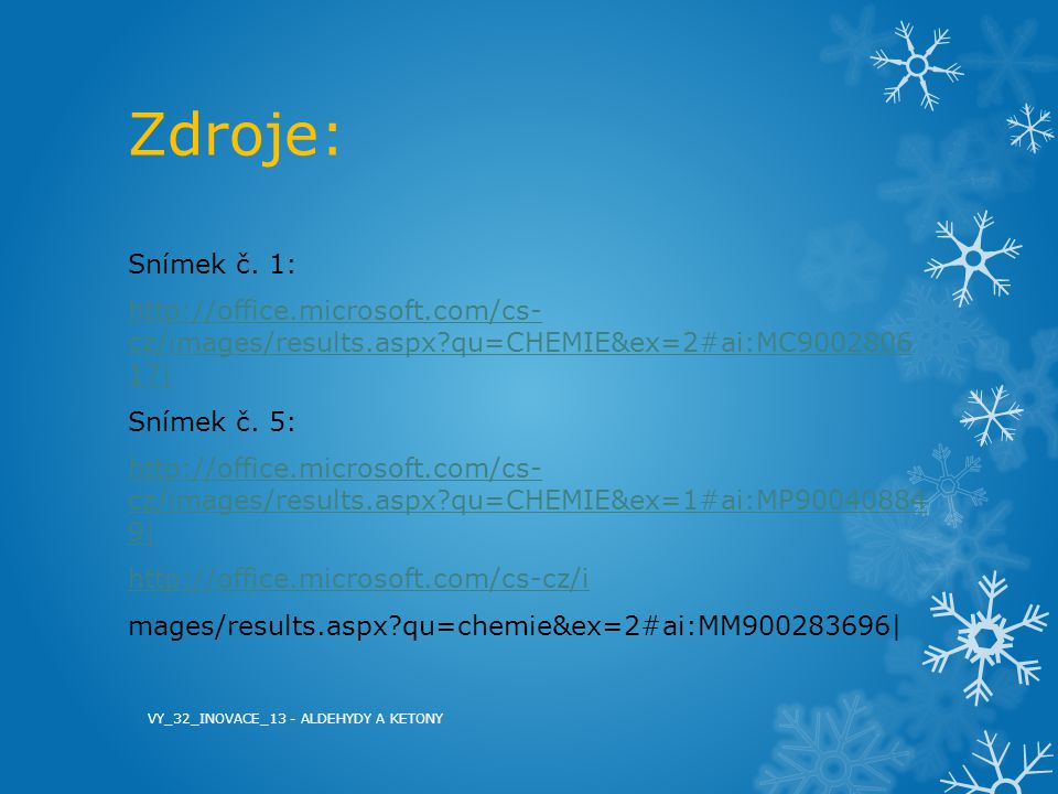Zdroje: Snímek č. 1: http://office.microsoft.com/cs- cz/images/results.aspx?qu=CHEMIE&ex=2#ai:MC9002806 17| Snímek č. 5: http://office.microsoft.com/c