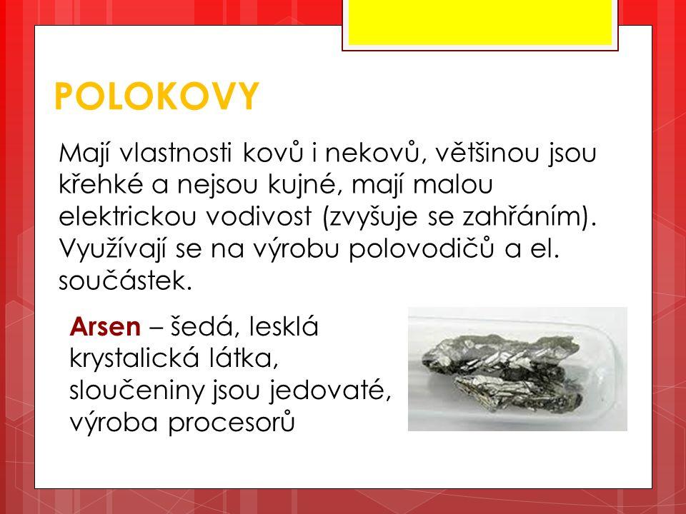 POLOKOVY Mají vlastnosti kovů i nekovů, většinou jsou křehké a nejsou kujné, mají malou elektrickou vodivost (zvyšuje se zahřáním).