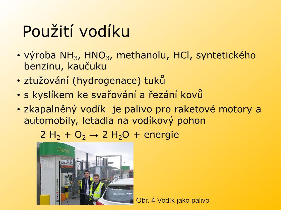 Použití vodíku výroba NH 3, HNO 3, methanolu, HCl, syntetického benzinu, kaučuku ztužování (hydrogenace) tuků s kyslíkem ke svařování a řezání kovů zk