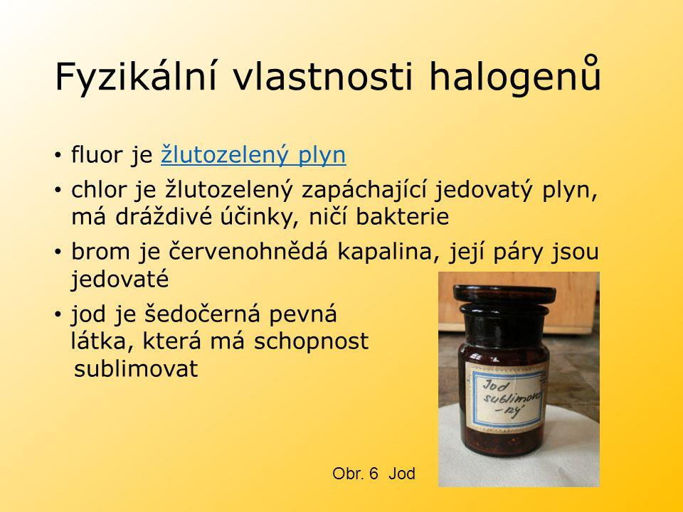 Fyzikální vlastnosti halogenů fluor je žlutozelený plynžlutozelený plyn chlor je žlutozelený zapáchající jedovatý plyn, má dráždivé účinky, ničí bakte