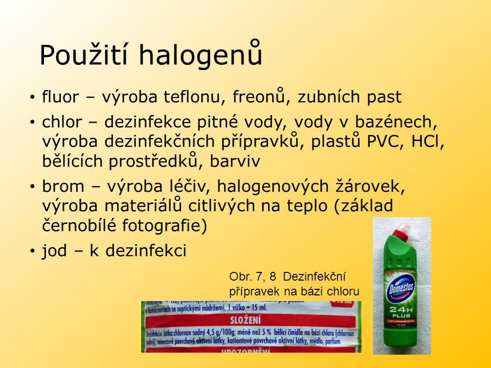 Použití halogenů fluor – výroba teflonu, freonů, zubních past chlor – dezinfekce pitné vody, vody v bazénech, výroba dezinfekčních přípravků, plastů P