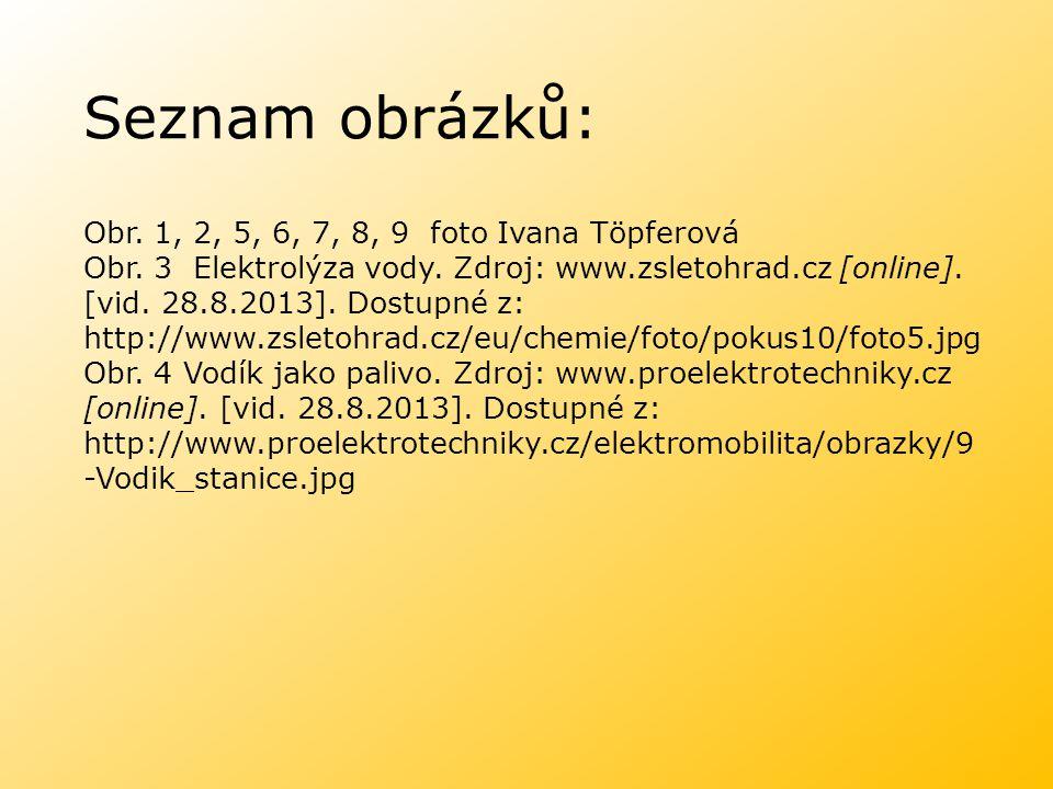 Seznam obrázků: Obr. 1, 2, 5, 6, 7, 8, 9 foto Ivana Töpferová Obr. 3 Elektrolýza vody. Zdroj: www.zsletohrad.cz [online]. [vid. 28.8.2013]. Dostupné z