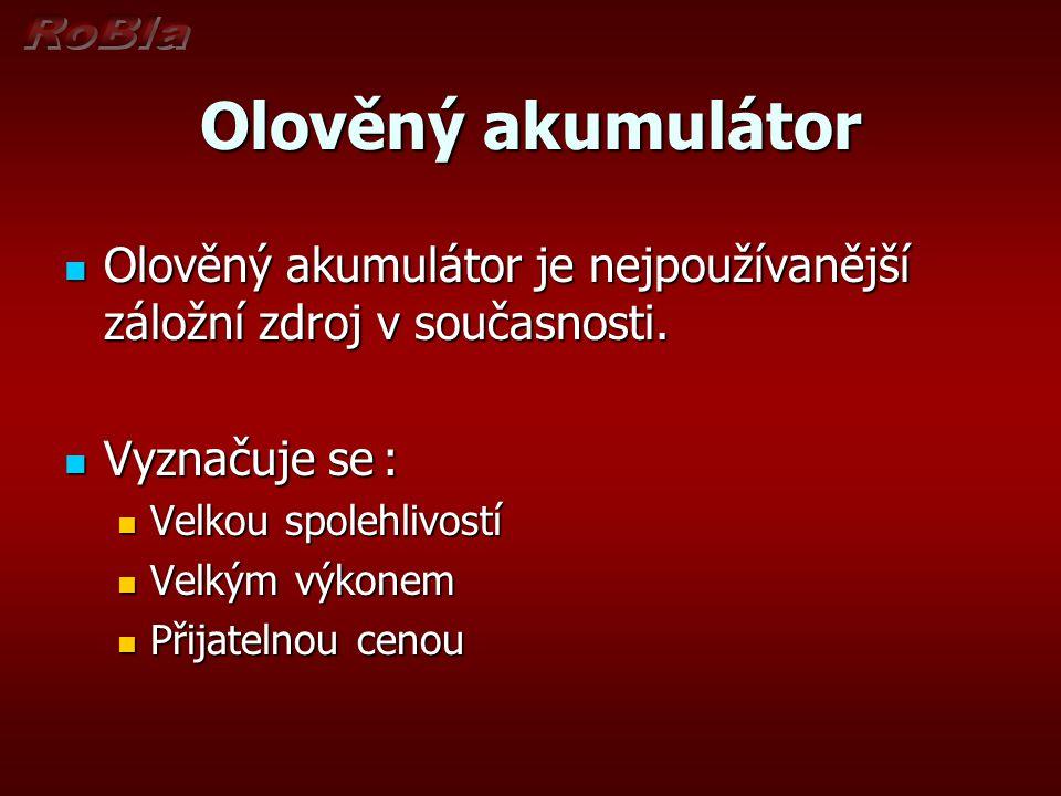 Olověný akumulátor Olověný akumulátor je nejpoužívanější záložní zdroj v současnosti. Olověný akumulátor je nejpoužívanější záložní zdroj v současnost