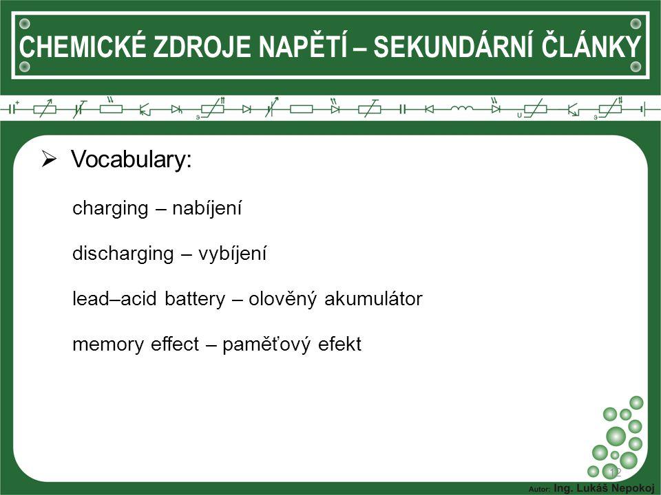  Vocabulary: charging – nabíjení discharging – vybíjení lead–acid battery – olověný akumulátor memory effect – paměťový efekt 12 CHEMICKÉ ZDROJE NAPĚ