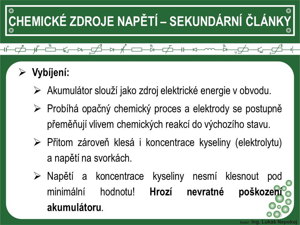 5 CHEMICKÉ ZDROJE NAPĚTÍ – SEKUNDÁRNÍ ČLÁNKY  Vybíjení:  Akumulátor slouží jako zdroj elektrické energie v obvodu.  Probíhá opačný chemický proces