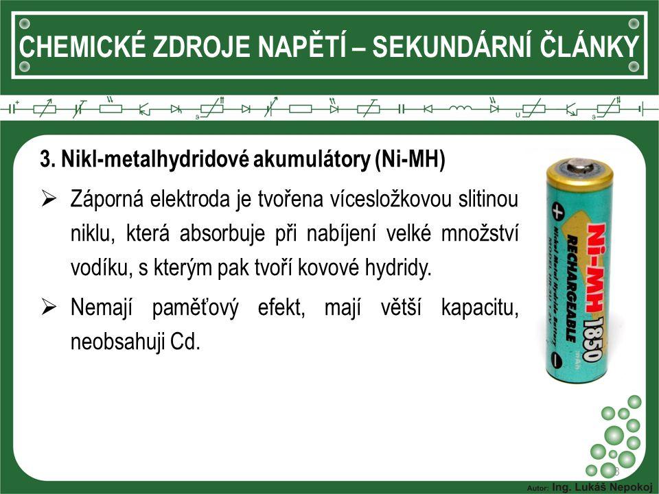 8 CHEMICKÉ ZDROJE NAPĚTÍ – SEKUNDÁRNÍ ČLÁNKY 3. Nikl-metalhydridové akumulátory (Ni-MH)  Záporná elektroda je tvořena vícesložkovou slitinou niklu, k