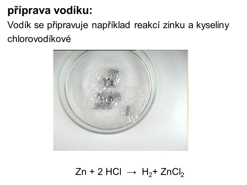 příprava vodíku: Zn + 2 HCl → H 2 + ZnCl 2 Vodík se připravuje například reakcí zinku a kyseliny chlorovodíkové