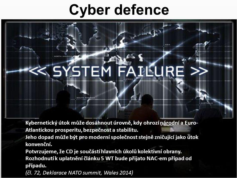 Cyber defence Kybernetický útok může dosáhnout úrovně, kdy ohrozí národní a Euro- Atlantickou prosperitu, bezpečnost a stabilitu. Jeho dopad může být