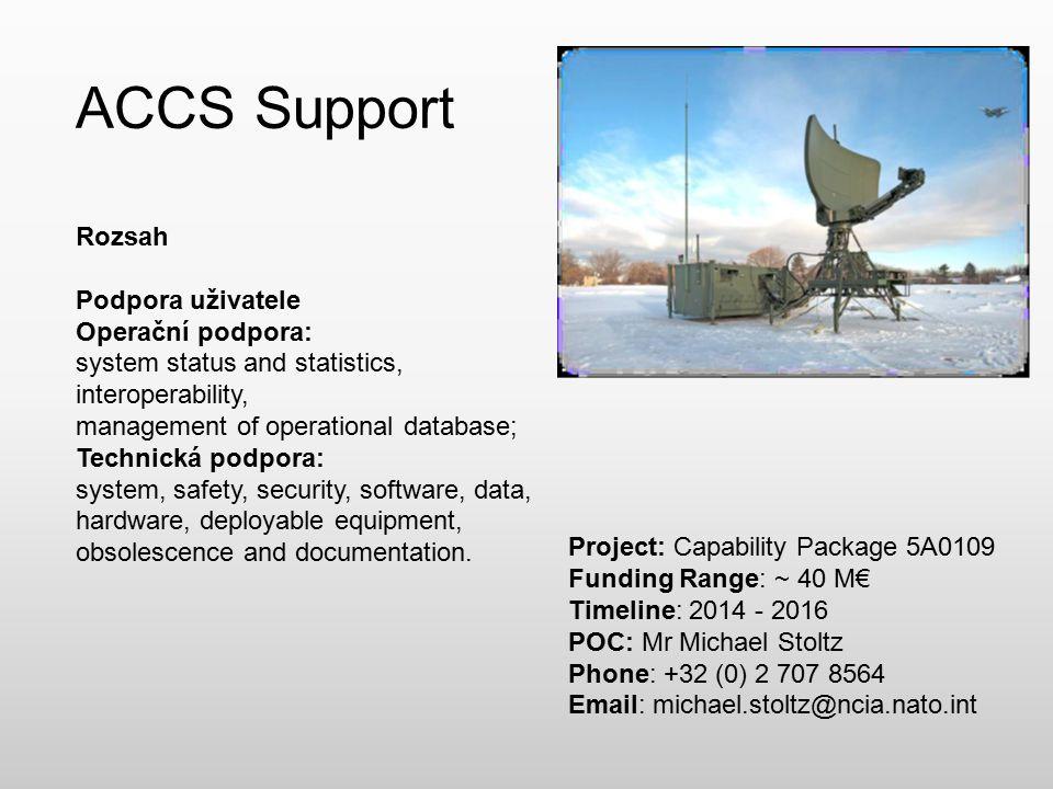 ACCS Support Rozsah Podpora uživatele Operační podpora: system status and statistics, interoperability, management of operational database; Technická