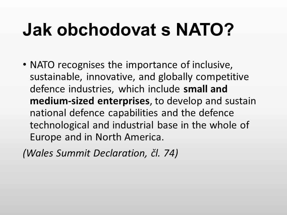 Jak obchodovat s NATO? NATO recognises the importance of inclusive, sustainable, innovative, and globally competitive defence industries, which includ