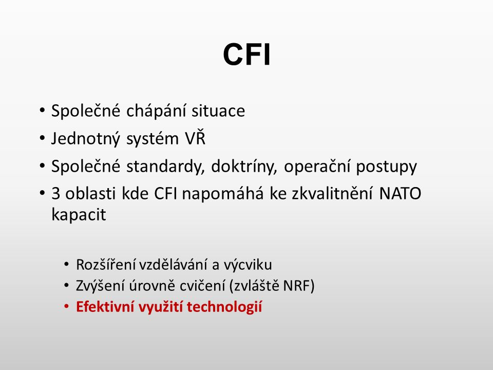 CFI Společné chápání situace Jednotný systém VŘ Společné standardy, doktríny, operační postupy 3 oblasti kde CFI napomáhá ke zkvalitnění NATO kapacit