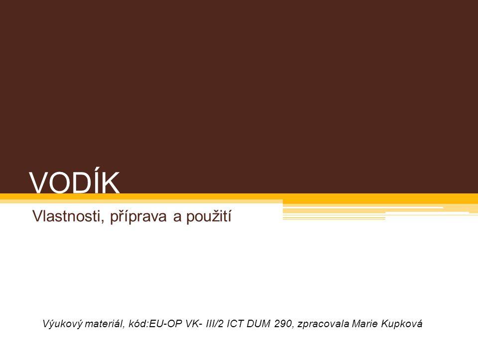 VODÍK Vlastnosti, příprava a použití Výukový materiál, kód:EU-OP VK- III/2 ICT DUM 290, zpracovala Marie Kupková