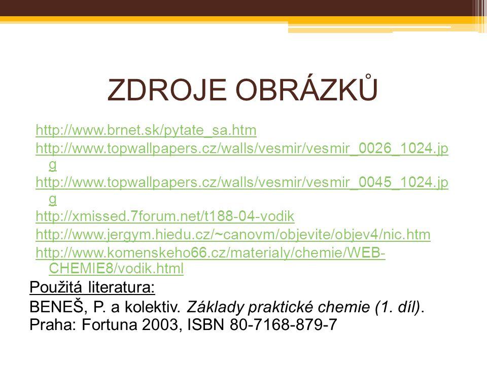 ZDROJE OBRÁZKŮ http://www.brnet.sk/pytate_sa.htm http://www.topwallpapers.cz/walls/vesmir/vesmir_0026_1024.jp g http://www.topwallpapers.cz/walls/vesm