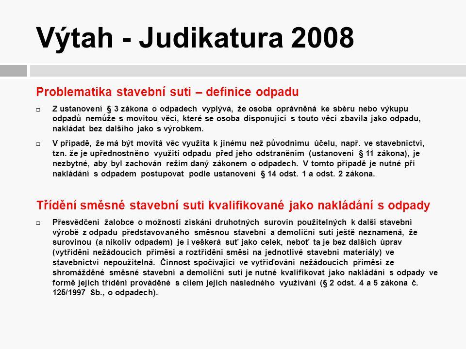 Výtah - Judikatura 2008 Problematika stavební suti – definice odpadu  Z ustanovení § 3 zákona o odpadech vyplývá, že osoba oprávněná ke sběru nebo vý