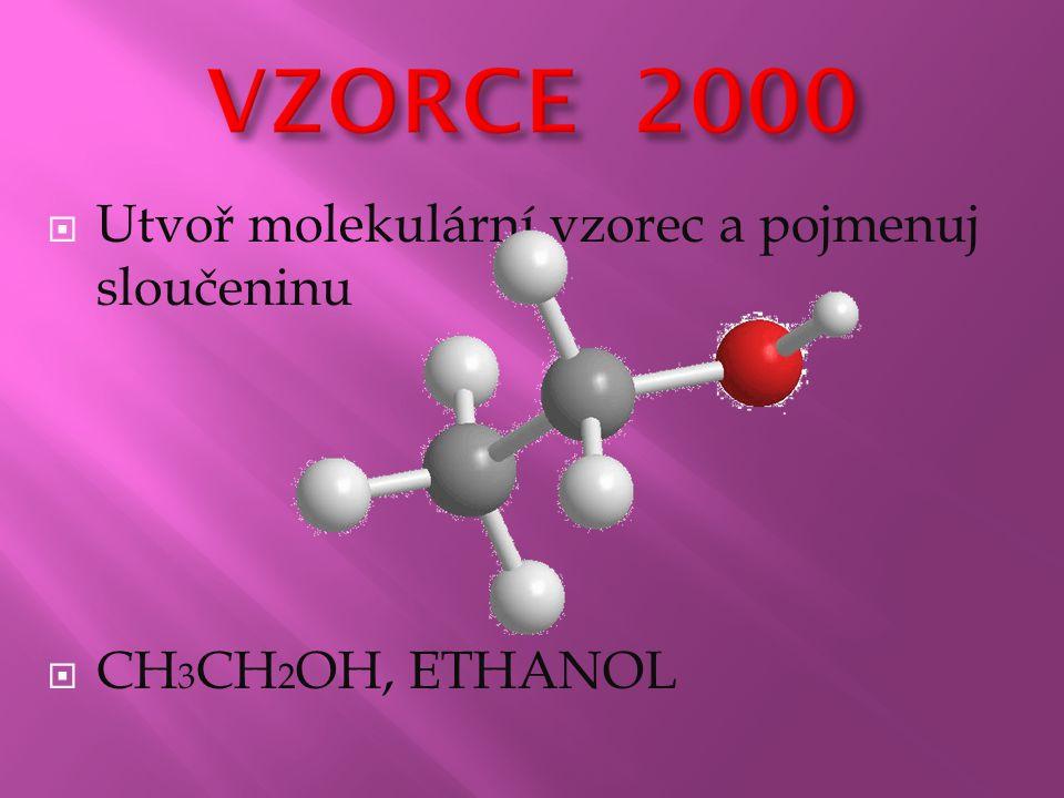  Utvoř molekulární vzorec a pojmenuj sloučeninu  CH 3 CH 2 OH, ETHANOL