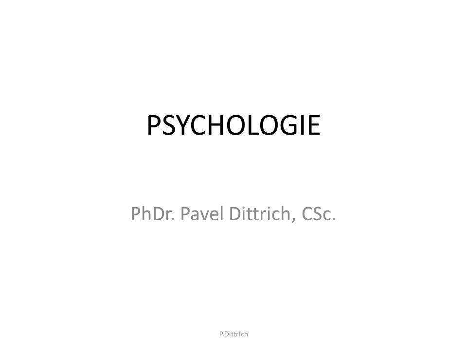 PSYCHOLOGIE PhDr. Pavel Dittrich, CSc. P.Dittrich