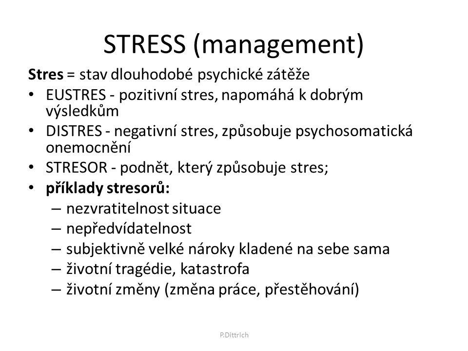 STRESS (management) Stres = stav dlouhodobé psychické zátěže EUSTRES - pozitivní stres, napomáhá k dobrým výsledkům DISTRES - negativní stres, způsobu