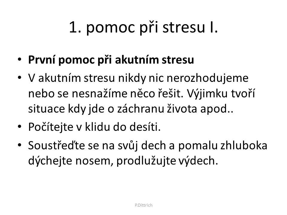1. pomoc při stresu I. První pomoc při akutním stresu V akutním stresu nikdy nic nerozhodujeme nebo se nesnažíme něco řešit. Výjimku tvoří situace kdy