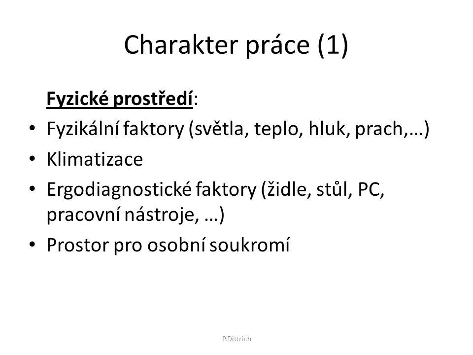 Charakter práce (1) Fyzické prostředí: Fyzikální faktory (světla, teplo, hluk, prach,…) Klimatizace Ergodiagnostické faktory (židle, stůl, PC, pracovn