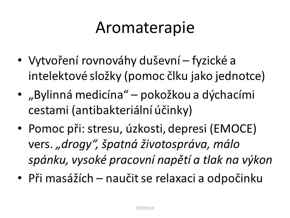 """Aromaterapie Vytvoření rovnováhy duševní – fyzické a intelektové složky (pomoc člku jako jednotce) """"Bylinná medicína"""" – pokožkou a dýchacími cestami ("""