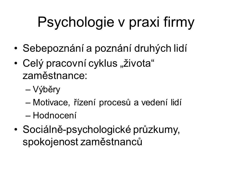 """Psychologie v praxi firmy Sebepoznání a poznání druhých lidí Celý pracovní cyklus """"života"""" zaměstnance: –Výběry –Motivace, řízení procesů a vedení lid"""
