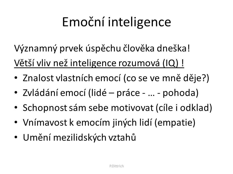 Emoční inteligence Významný prvek úspěchu člověka dneška! Větší vliv než inteligence rozumová (IQ) ! Znalost vlastních emocí (co se ve mně děje?) Zvlá
