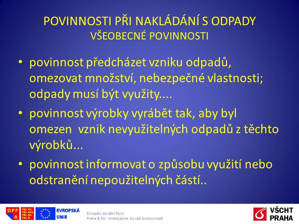 Evropský sociální fond Praha & EU: Investujeme do vaší budoucnosti POVINNOSTI PŘI NAKLÁDÁNÍ S ODPADY VŠEOBECNÉ POVINNOSTI povinnost předcházet vzniku