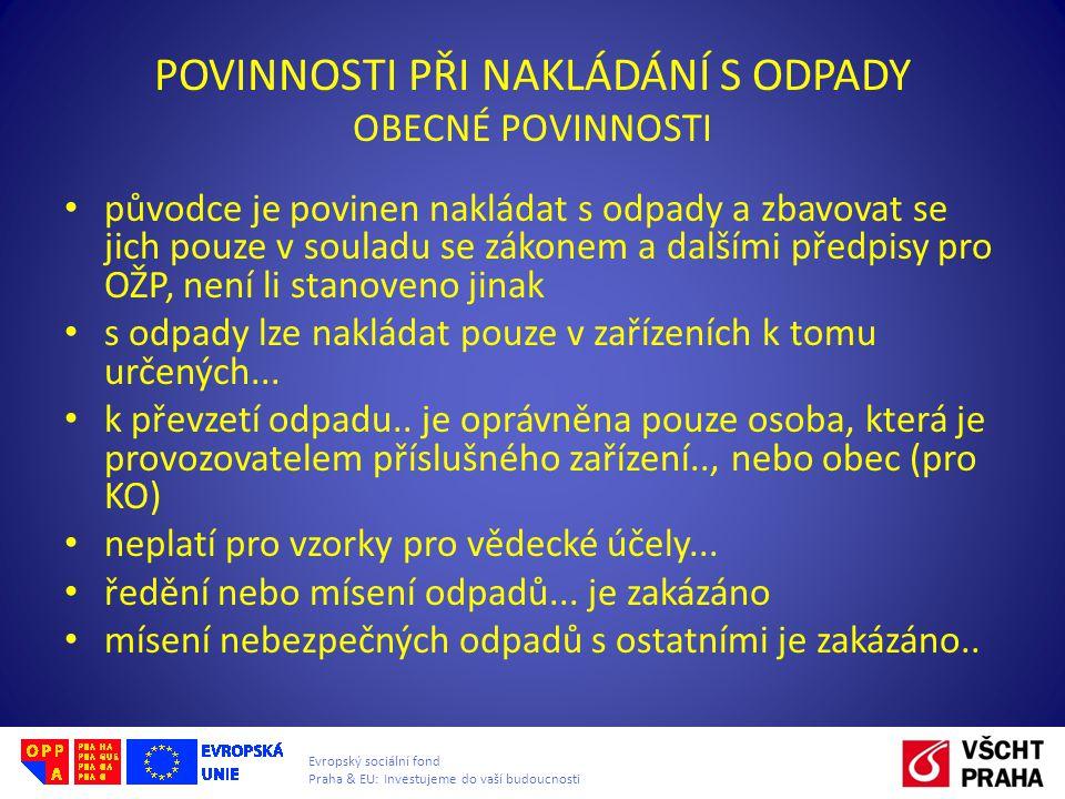 Evropský sociální fond Praha & EU: Investujeme do vaší budoucnosti POVINNOSTI PŘI NAKLÁDÁNÍ S ODPADY OBECNÉ POVINNOSTI původce je povinen nakládat s o