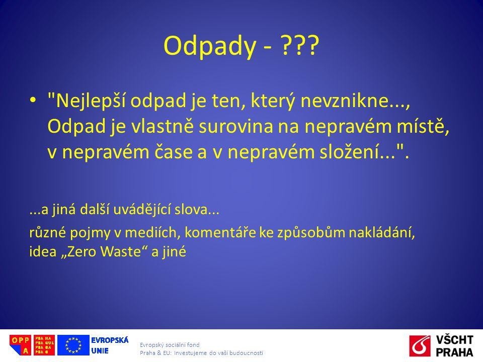 Evropský sociální fond Praha & EU: Investujeme do vaší budoucnosti Odpady - ???